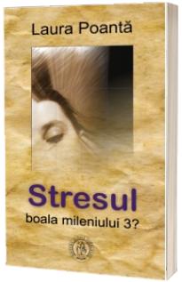 Stresul, boala mileniului 3?