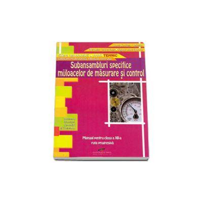Subansambluri specifice mijloacelor de masurare si control ruta progresiva, filiera tehnologica, profil tehnic, calificarea profesionala tehnician metrolog