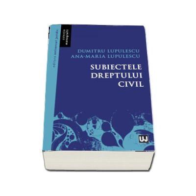 Subiectele dreptului civil - Lupulescu Dumitru (Colectia Monografii)