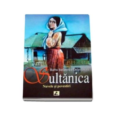 Sultanica. Nuvele si povestiri - Barbu Stefanescu Delavrancea