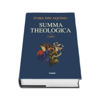 Summa theologica. Volumul III - Toma de Aquino