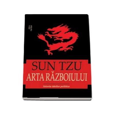 Sun Tzu, Arta razboiului. Istoria ideilor politice, editie revazuta si adaugita