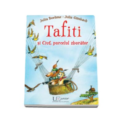 Tafiti si Ciuf, purcelul zburator - Julia Boehme