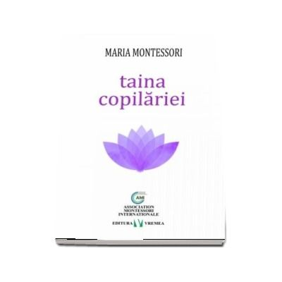 Taina copilariei - Maria Montessori