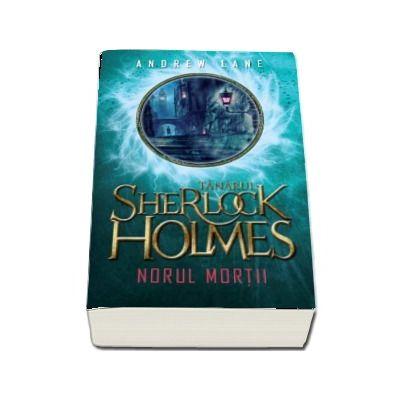 Tanarul Sherlock Holmes. Norul mortii - Andrew Lane