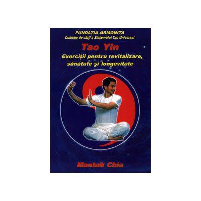 Tao Yin - exercitii pentru revitalizare, sanatate si longevitate