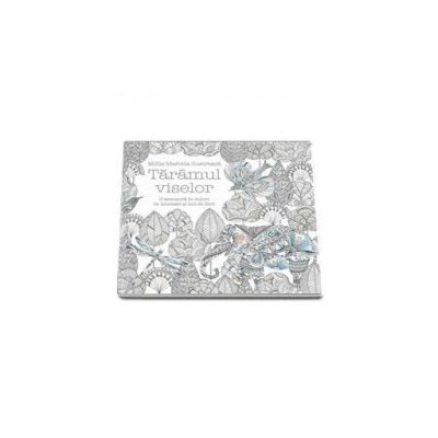 Taramul viselor. O aventura in culori cu animale si mii de flori - Scapa de stres si exprima-ti creativitatea! Carte de colorat pentru adulti
