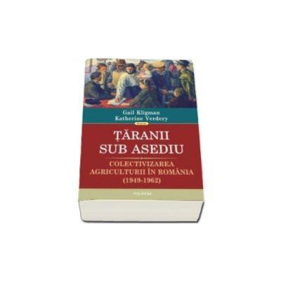 Taranii sub asediu. Colectivizarea agriculturii in Romania (1949-1962) - Traducere de Justina Bandol