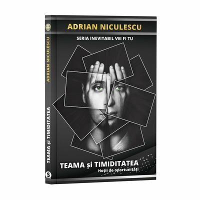 Teama si timiditatea - Adrian Niculescu