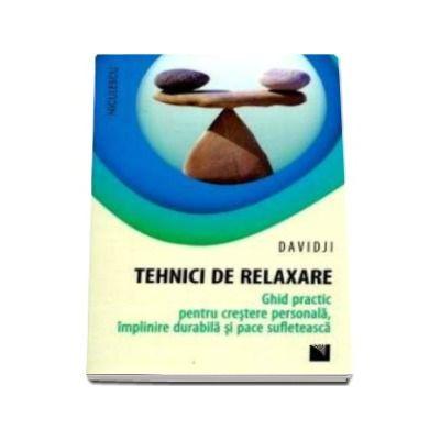 Tehnici de relaxare. Ghid practic pentru crestere personala, implinire durabila si pace sufleteasca - Davidji