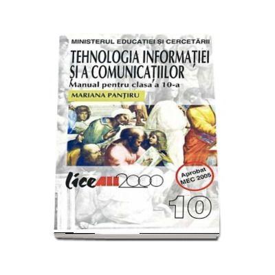 Tehnologia infomatiei si a comunicatiilor. Manual pentru clasa a 10-a, toate filierele - Mariana Pantiru