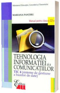 Tehnologia infomatiei si a comunicatiilor - TIC 4. Manual pentru clasa a XII-a (Pantiru)