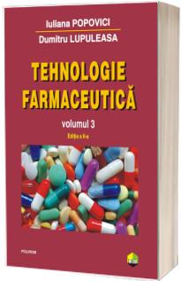 Tehnologie farmaceutica. Volumul III - Iuliana Popovici (Editia a II-a)