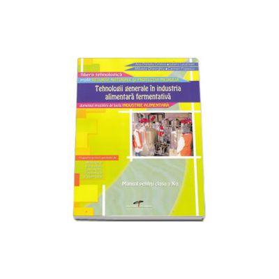 Tehnologii generale in industria alimentara fermentativa. Manual pentru clasa a X-a - Domeniul pregatirii de baza: Industrie Alimentara