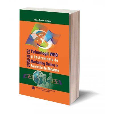 Tehnologii WEB si Instrumente de Marketing Online in Serviciile de Sanatate. Studiu de Caz