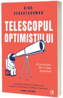 Telescopul optimistului. Fii prevazator intr-o lume necugetata