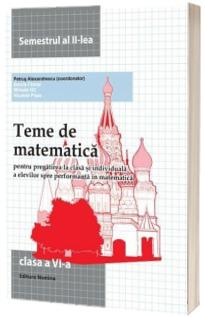 Teme de matematica. Clasa a VI -a , semestrul al II -lea. (2013)