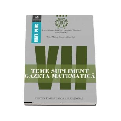 Teme supliment Gazeta Matematică, clasa a VII-a. Colectia Mate Plus