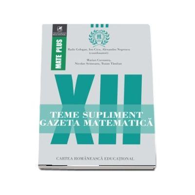 Teme supliment Gazeta Matematica, clasa a XII-a. Colectia Mate Plus