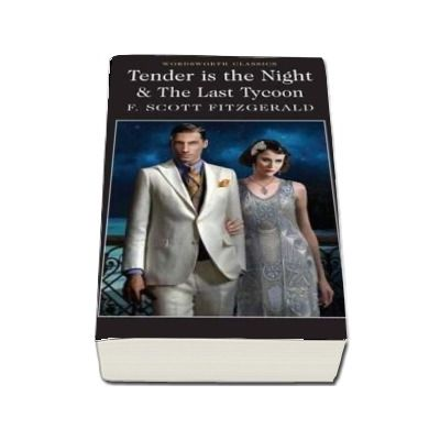 Tender is the Night and The Last Tycoon - F. Scott Fitzgerald