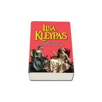 Tenteaza-ma cu dragostea ta - Lisa Kleypas
