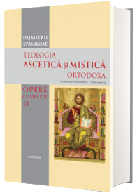 Teologia Ascetica si Mistica Ortodoxa - Opere complete 13