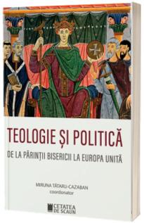 Teologie si politica. De la parintii bisericii la Europa unita