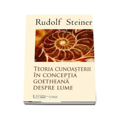 Teoria Cunoasterii in conceptia Goetheana despre lume (Steiner)