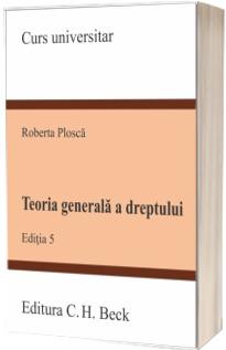 Teoria generala a dreptului - Plosca Roberta