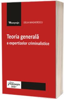 Teoria generala a expertizelor criminalistice