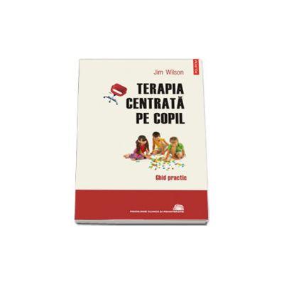 Terapia centrata pe copil - Ghid practic