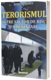 Terorismul - Intre factor de risc si amenintare