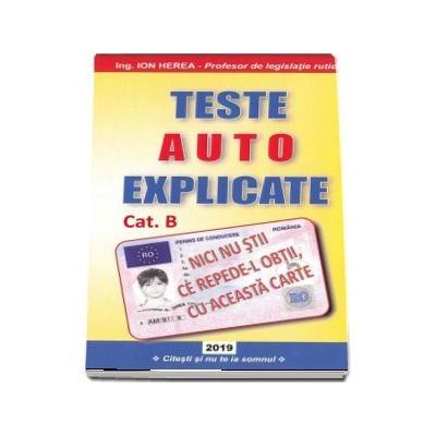 Teste auto explicate 2019. Categoria B. Scurtat si explicat de Ion Herea (Profesor de legislatie rutiera)