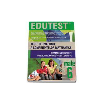 Teste de evaluare a competentelor matematice. Invatarea prin teste predictive, formative si sumative clasa a VI-a