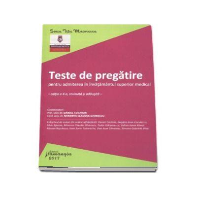 Teste de pregatire pentru admiterea in invatamantul superior medical - Editia a 4-a, revizuita si adaugita (Daniel Cochior)