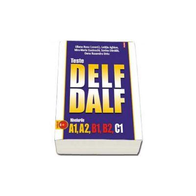 Teste DELF -  DALF. Nivelurile A1, A2, B1, B2, C1 (contine CD)