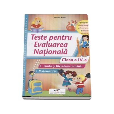 Teste pentru Evaluarea Nationala clasa a IV-a. Limba si literatura romana si Matematica - Daniela Barbu