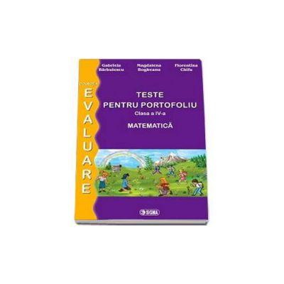 Teste pentru portofoliu clasa a IV-a. Matematica (Colectia - Evaluare 2014)