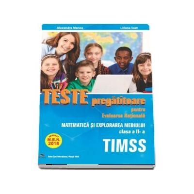 Teste pregatitoare pentru Evaluarea Nationala TIMSS - Aprobat M.E.N. 2018 - Matematica si Explorarea mediului pentru clasa a II-a