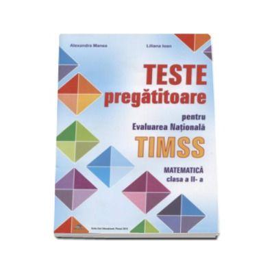 Teste pregatitoare pentru evaluarea nationala TIMSS. Matematica clasa a II-a - Editie evizuita si adaugita