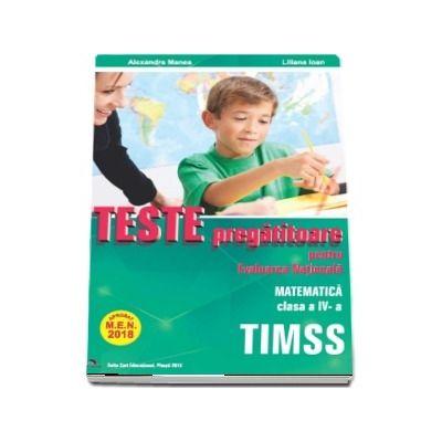 Teste pregatitoare pentru evaluarea nationala TIMSS. Matematica clasa a IV-a - Aprobat M.E.N. 2018 -