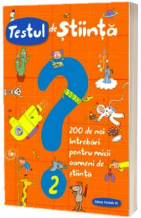 Testul de stiinta nr 2 - 200 de noi intrebari pentru micii oameni de stiinta
