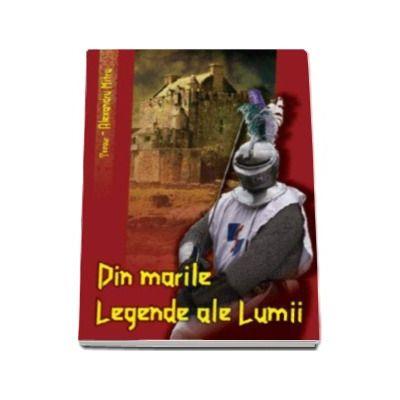 Tezaurul legendelor lumii. Din Marile Legende ale Lumii - Mitru Alexandru, editie retiparita