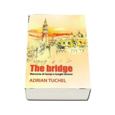 The bridge. Memorie di tempi e luoghi diversi - Adrian Tuchel
