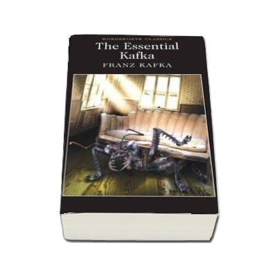 The Essential Kafka : The Castle, The Trial, Metamorphosis and Other Stories - Franz Kafka