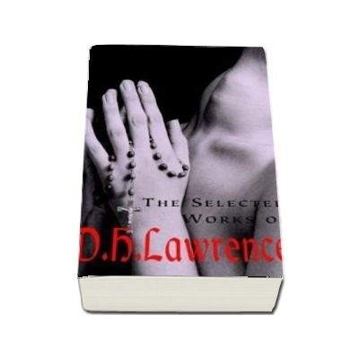 The Selected Works of D.H. Lawrence - D. H. Lawrence
