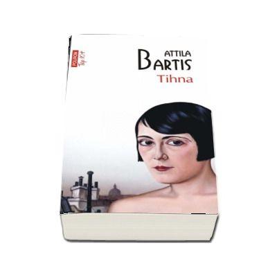 Tihna - Attila Bartis (Editie de buzunar Top 10)