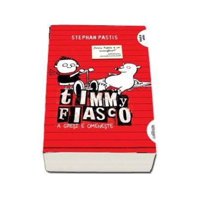 Timmy Fiasco - A gresi e omeneste, Volumul I (Editie paperback)