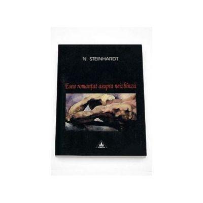 Eseu romantat asupra neizbinzii - Nicolae Steinhardt