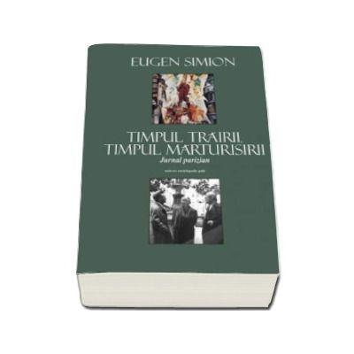 Timpul trairii. Timpul marturisirii (Jurnalul parizian) - Simion Eugen